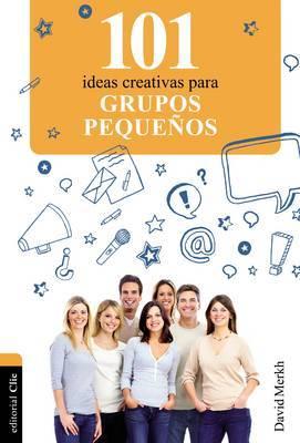 101 Ideas Creativas Para Grupos Pequenos