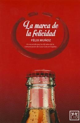 La Marca de la Felicidad: Un Recorrido Por Los 60 A�os de la Comunicaci�n de Coca-Cola En Espa�a
