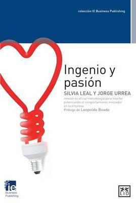 Ingenio y Pasi�n: Silvia Leal y Jorge Urrea Revelan Su Eficaz Metodolog�a Para Triunfar Potenciando El Comportamiento Innovador En La Empresa