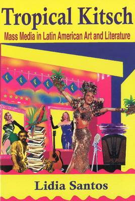 Tropical Kitsch: Mass Media in Latin American Art & Literature