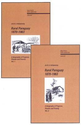 Rural Paraguay, 1870-1963: A Geography of Progress, Plunder and Poverty