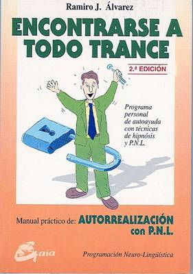 Encontrarse A Todo Trance: Manual Practico de Autorrealizaction Con P.N.L.
