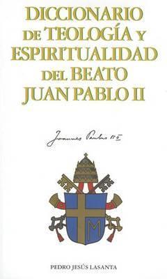 Diccionario de Teologia y Espiritualidad del Beato Juan Pablo II