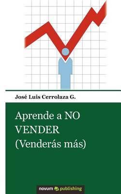 Aprende a No Vender (Venderas Mas)