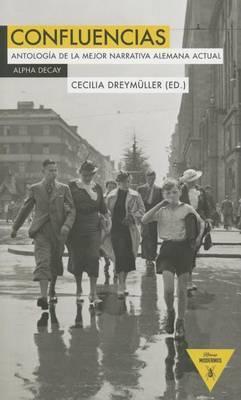 Confluencias: Antologia de La Mejor Narrativa Alemana Actual