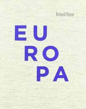 Bernard Plossu: Europa: 1970-2010