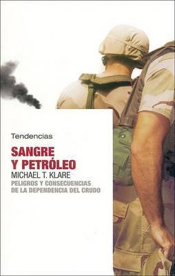 Sangre y Petroleo: Peligros y Consecuencias de La Dependencia del Crudo