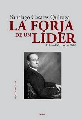 La Forja de Un Lider: Santiago Casares Quiroga