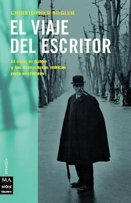 El Viaje del Escritor: El Cine, El Guion y Las Estructuras Miticas Para Escritores