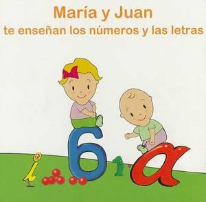 Maria y Juan Te Ensenan los Numeros y las Letras
