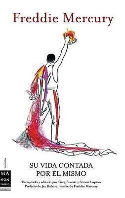Freddie Mercury: Su Vida Contada Por el Mismo