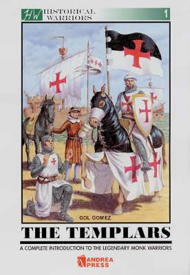 The Templars: A Complete Introduction to the Legendary Monk Warriors