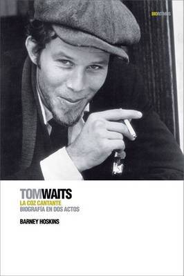 Tom Waits: La Coz Cantante: Biografia En Dos Actos