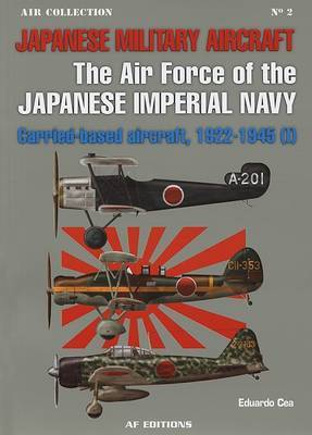 Japanese Military Aircraft: The Air Force of the Japanese Imperial Navy: Carrier-Based Aircraft, 1922-1945 (I)