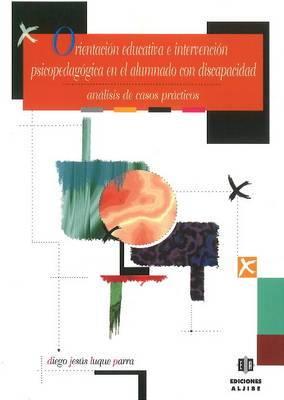 Orientacion Educativa E Intervencion Psicopedagogica En El Alumnado Con Discapacidad: Analisis De Casos Practicos
