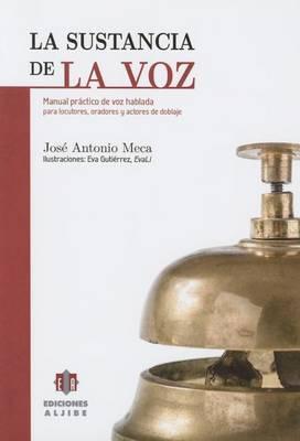 La Sustancia de La Voz: Manual Practico de Voz Hablada Para Locutores, Oradores y Actores de Doblaje