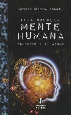 El Enigma de La Mente Humana: Conocete a Ti Mismo