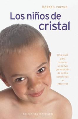 Los Ninos de Cristal: Una Guia Para Conocer la Nueva Generacion de Ninos Sensitivos E Intuitivos