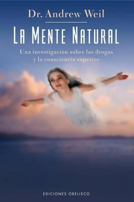 La Mente Natural: Una Investigacion Sobre las Drogas y la Consciencia Superior