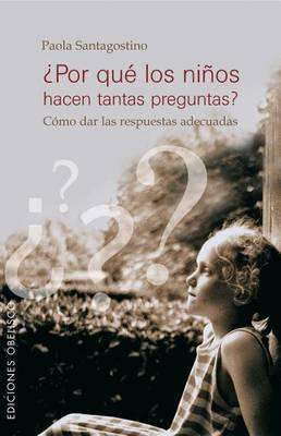 Por Que Los Ninos Hacen Tantas Preguntas?: Como Dar Las Respuestas Adecuadas