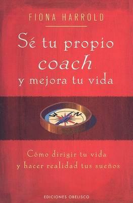 Se Tu Propio Coach: Y Mejora Tu Vida
