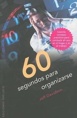 60 Segundos Para Organizarse: Sesenta Consejos Practicos Para Combatir el Caos en el Hogar y en el Trabajo