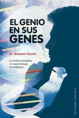 El Genio en Sus Genes: La Medicina Energetica y la Nueva Biologia de la Intencion