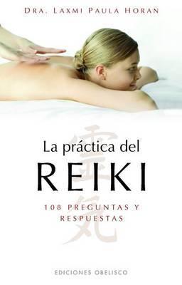 La Practica del Reiki: 108 Preguntas y Respuestas