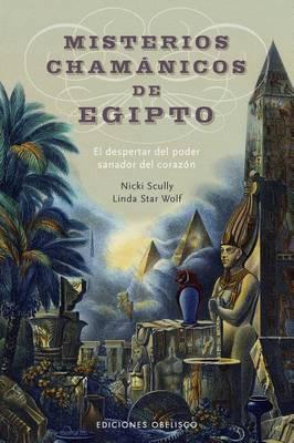 Misterios Chamanicos de Egipto: El Despertar del Poder Sanador del Corazon