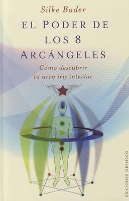 El Poder de los 8 Arcangeles: Como Descubrir Tu Arco Iris Interior