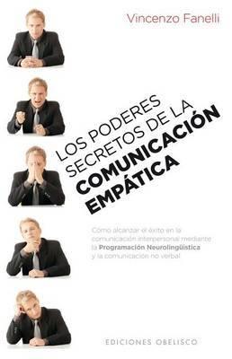 Los Poderes Secretos de la Comunicacion Empatica: Como Alcanzar el Exito en la Comunicacion Interpersonal Mediante la Programacion Neurolinguistica y la Comunicacion No Verbal