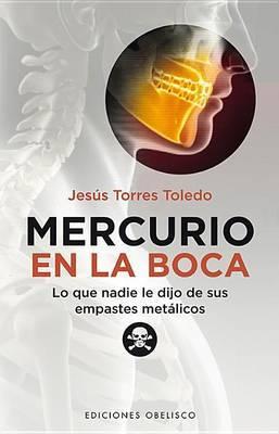 Mercurio en la Boca: Lo Que Nadie Le Dijo de Sus Empastes Metalicos