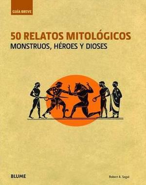 50 Relatos Mitologicos: Monstruos, Heroes y Dioses