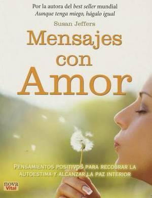 Mensajes Con Amor: Pensamientos Positivos Para Recobrar La Autoestima y Alcanzar La Paz Interior