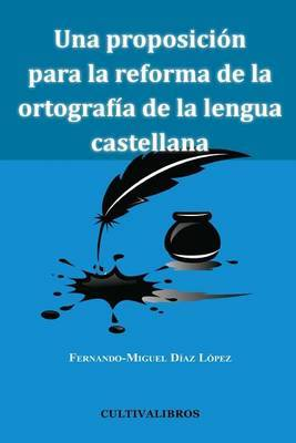 Una Proposicion Para La Reforma de La Ortografia de La Lengua Castellana