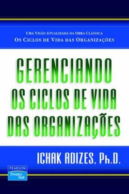 Gerenciando OS Ciclos de Vida Das Organizacoes [Managing Corporate Lifecycles - Portuguese Edition]