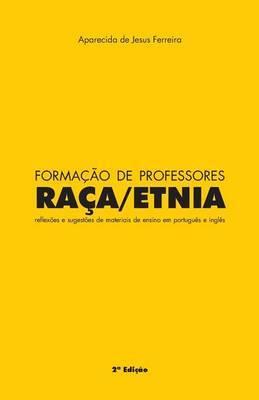 Formacao de Professores Raca/Etnia: Reflexoes E Sugestoes de Materiais de Ensino Em Portugues E Ingles