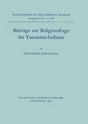 Beitrage zur Religionsfrage der Yanonami-Indianer: v. 14: Publications of the National Museum Ethnographical Series