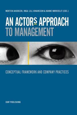 An Actor's Approach to Management: Conceptual Framework and Company Practices