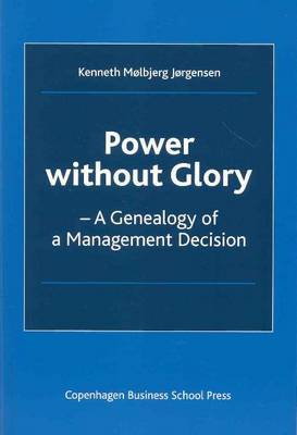 Power without Glory: A Genealogy of a Management Decision