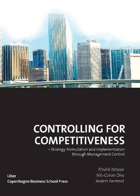 Controlling for Competitiveness: Strategy Formulation and Implementation Through Management Control