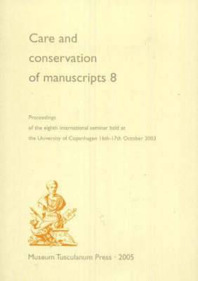 Care and Conservation of Manuscripts: Proceedings of the Eighth International Seminar Held at the University of Copenhagen 16th-17th October 2003: v. 8