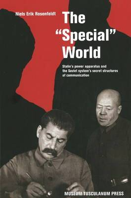 Special World: Stalin's Power Apparatus and the Soviet System's Secret Structures of Communication