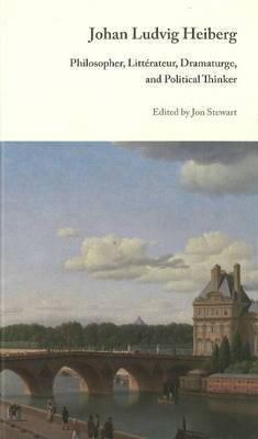 Johan Ludvig Heiberg: Philosopher, Litterateur, Dramaturge and Political Thinker