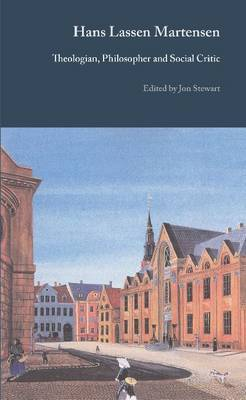 Hans Lassen Martensen: Theologian, Philosopher and Social Critic