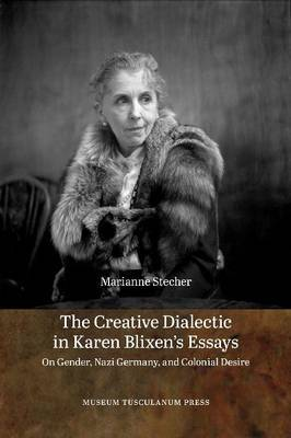 Creative Dialectic in Karen Blixens Essays: On Gender, Nazi Germany & Colonial Desire