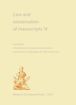 Care and Conservation of Manuscripts 14: Proceedings of the Fourteenth International Seminar Held at the University of Copenhagen 1719 October 2012