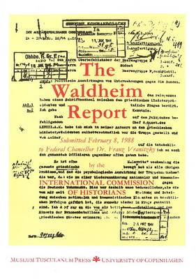 The Waldheim Report: Submitted February 8, 1988, to Federal Chancellor Dr. Franz Vranitzky