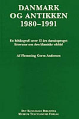 Danmark Og Antikken 1980-1991: En Bibliografi Over 12 Ars Dansksproget Litteratur Om Den Klassiske Oldtid: 1980-1991