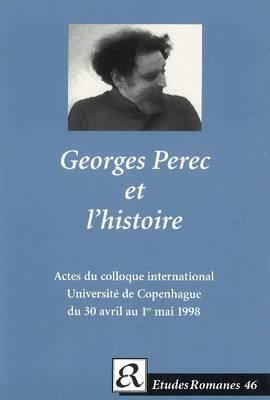 Georges Perec et L'Historie: Actes du Colloque International de L'Institut de Litterature Comparee, Universite de Copenhague du 30 Avril au 1er Mai 1998